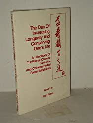 The Dao of Increasing Longevity and Conserving Ones Life: A Handbook of Traditional Chinese Geriatrics and Chinese Herbal Patent Medicines