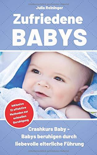 Zufriedene Babys: Crashkurs Baby - Babys beruhigen durch liebevolle elterliche Führung