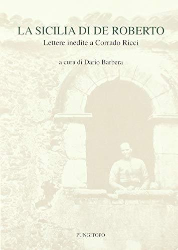 La Sicilia di De Roberto. Lettere inedite a Corrado Ricci (Memoria e interpretazione)