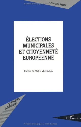 Elections municipales et citoyenneté européenne : L'article 88-3 de la constitution du 4 octobre 1958 par  Christophe Geslot