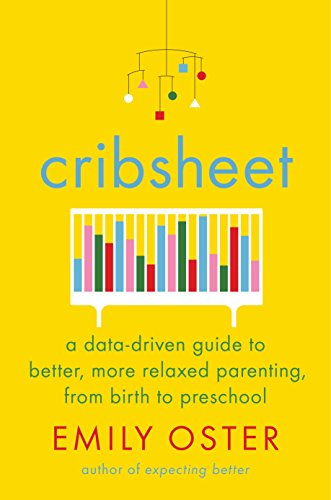 Cribsheet: A Data-Driven Guide to Better, More Relaxed Parenting, from Birth to Preschool (English Edition)