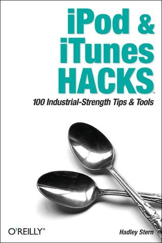 iPod and iTunes Hacks: Tips and Tools for Ripping, Mixing and Burning by Hadley Stern (23-Oct-2004) Paperback (Tools Burning)