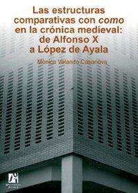Portada del libro Las estructuras comparativas con como en la crónica medieval: de Alfonso X a López de Ayala (Estudis Filològics)