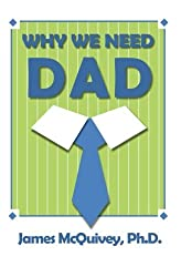 Why We Need Dad by James McQuivey (2012-05-31)