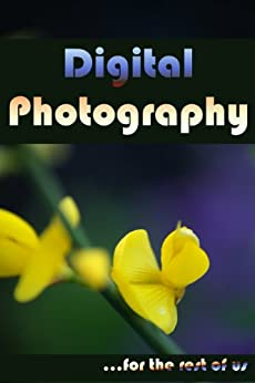 Digital Photography for the Rest of Us by [Burns-Millyard, Kathy]