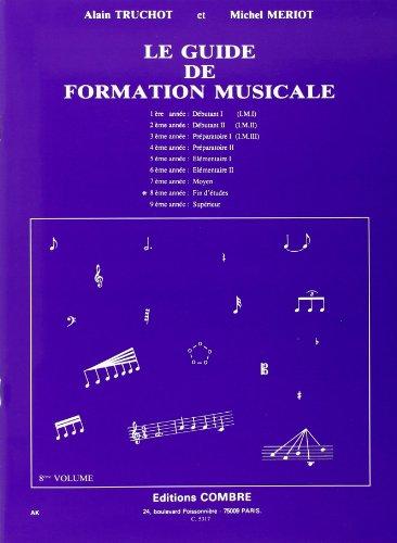 Guide de Formation Musicale Vol.8 - Fin d'Études --- Formation Musicale par Truchot a/Meriot M