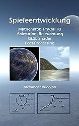 Spieleentwicklung - Mathematik, Physik, KI, Animation, Beleuchtung, GLSL Shader, Post Processing (German Edition)
