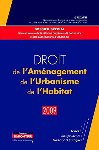 Droit de l'Aménagement, de l'Urbanisme, de l'Habitat - 2009: Textes - Jurisprudence - Doctrine et pratiques