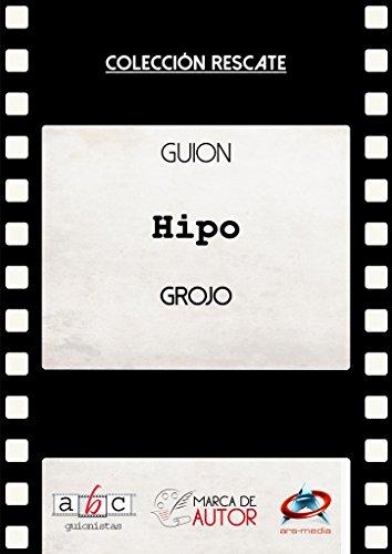 Hipo: Guion Cinematográfico (Colección Rescate - Marca de Autor) por Grojo