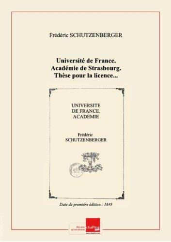 Université de France. Académie de Strasbourg. Thèse pour la licence... par Frédéric Schützenberger,... [