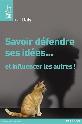 Savoir défendre ses idées... et influencer les autres ! par John Daly