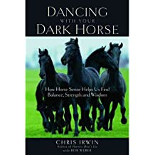 (Dancing with Your Dark Horse: How Horse Sense Helps Us Find Balance, Strength, and Wisdom) By Chris Irwin (Author) Paperback on (Jun , 2005)