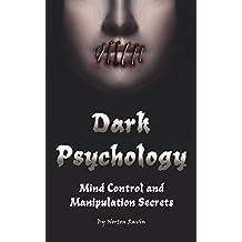 Dark Psychology: Mind Control and Manipulation Secrets (English Edition)