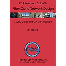 The FOA Reference Guide to Fiber Optic Network Design: Study Guide For FOA Certification (English Edition)