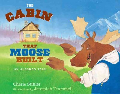 [The Cabin That Moose Built: An Alaskan Tale [ THE CABIN THAT MOOSE BUILT: AN ALASKAN TALE ] By Stihler, Cherie B ( Author )Feb-07-2006 Paperback