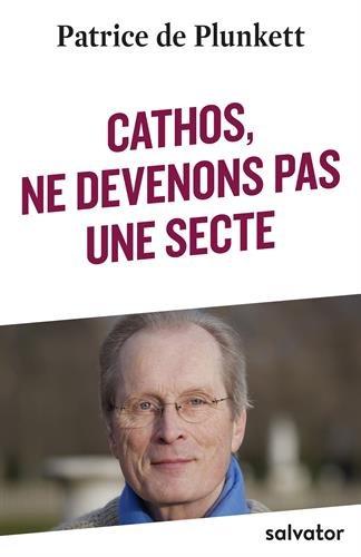 Cathos, ne devenons pas une secte par Patrice de Plunkett