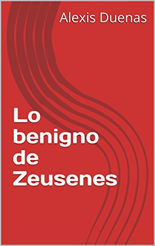 Lo benigno de Zeusenes por Alexis Duenas