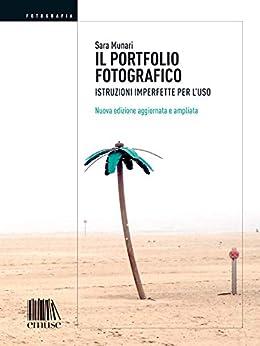 Il portfolio fotografico: Istruzioni imperfette per l'uso (Fotografia Vol. 6) di [Munari, Sara]