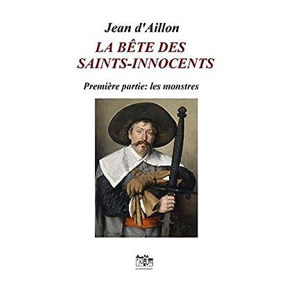 La bête des Saints-Innocents Première partie: Les monstres: Une enquête de Nicolas Poulain et d'Olivier Hauteville (Récits des guerres de religion)