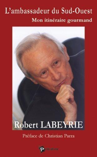 L'Ambassadeur du Sud-Ouest : Mon itinraire gourmand de Robert Labeyrie (12 avril 2004) Broch