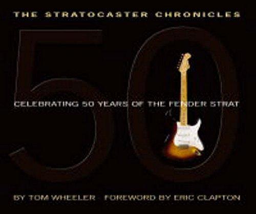 The Stratocaster Chronicles: Celebrating 50 Years of the Fender Strat par Tom Wheeler