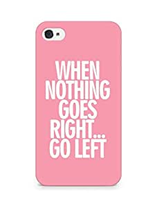 AMEZ when nothing goes right go left Back Cover For Apple iPhone 4