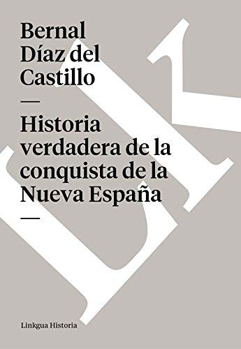 Historia verdadera de la conquista de la Nueva España. Selección (Memoria) por Bernal Díaz del Castillo