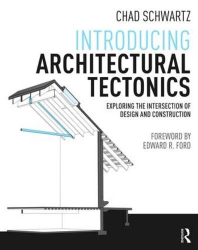 Introducing Architectural Tectonics: Exploring the Intersection of Design and Construction -