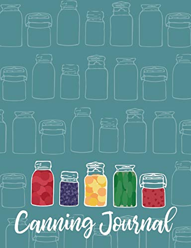 Canning Journal: Record Your Canning Recipes, Notes & Adjustments for Consistent Results Season After Season