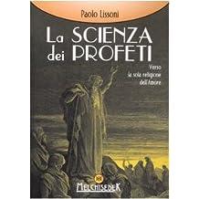 La scienza dei profeti. Verso la sola religione dell'amore