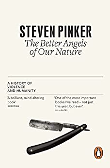 The Better Angels of Our Nature: The Decline of Violence In History And Its Causes by [Pinker, Steven]