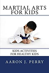 Martial Arts For Kids: Kids Activities For Healthy Kids: Volume 1