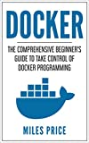 #6: Docker: The Comprehensive Beginner's Guide to Take Control of Docker Programming