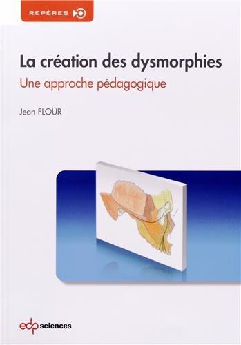 La création des dysmorphies : Une approche pédagogique par Jean Flour