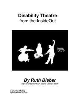 Disability Theatre From The InsideOut by [Fanelli, Leslie, Bieber, Ruth]