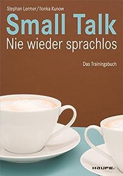 Small Talk: Nie wieder sprachlos (Haufe Fachbuch) von [Lermer, Stephan]