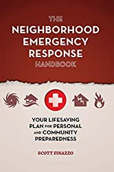 The Neighborhood Emergency Response Handbook: Your Life-Saving Plan for Personal and Community Preparedness