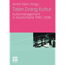 Taten.Drang.Kultur: Kulturmanagement in Deutschland 1990 - 2030 (German Edition)