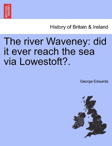 The river Waveney: did it ever reach the sea via Lowestoft?.