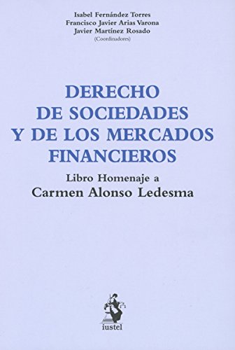DERECHO DE SOCIEDADES Y DE LOS MERCADOS FINANCIEROS: Libro homenaje a Carmen Alonso Ledesma