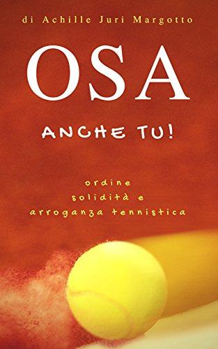 Osa anche tu! (Italian Edition) por Achille Juri Margotto