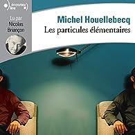 Les particules élémentaires par Michel Houellebecq