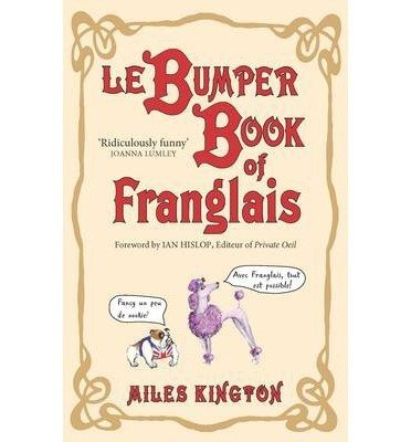 [(Le Bumper Book of Franglais)] [ By (author) Miles Kington, By (author) Ian Hislop, Illustrated by Wendy Hoile ] [September, 2011] par Miles Kington