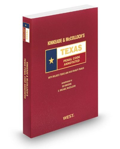 Kinkeade and McColloch's Texas Penal Code Annotated, 2013-2014 ed. (Texas Annotated Code Series) by Honorable Ed Kinkeade (2013-09-07)