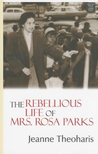The Rebellious Life of Mrs. Rosa Parks by Jeanne Theoharis (2013-03-30)