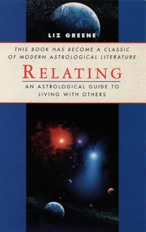 Relating: Astrological Guide to Living with Others (Classics of Personal Development) by LIZ GREENE (1990-08-02)