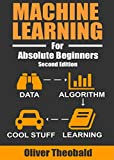 Machine Learning For Absolute Beginners: A Plain English Introduction (Second Edition) (Machine Learning From Scratch Book 1)
