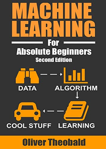 Machine Learning For Absolute Beginners: A Plain English Introduction (Second Edition) (Machine Learning For Beginners Book 1) (English Edition)