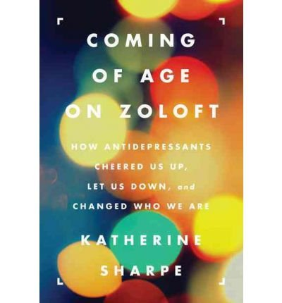 -coming-of-age-on-zoloft-how-antidepressants-cheered-us-up-let-us-down-and-changed-who-we-are-by-sha