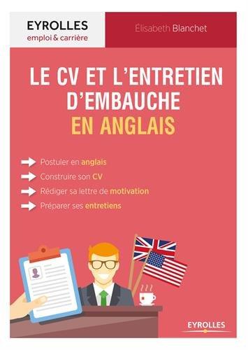 Le CV et l'entretien d'embauche en anglais: Tous les conseils pour réussir sa candidature en anglais.